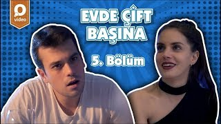 Evde Cift Basina - Evde Çift Başına 5.Bölüm: ''Herkes Yolunu Yaptı''