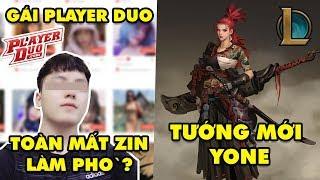 Update LMHT: Nam streamer tuyển bố nữ Player Duo toàn mất zin - Tướng mới là Yone anh trai Yasuo