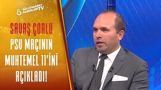 Savaş Çorlu, Galatasaray'ın PSV Karşısına Çıkacağı Muhtemel 11'i Açıkladı!