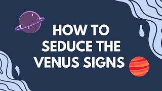 How The Venus Signs Seduce You! Hannah's Elsewhere