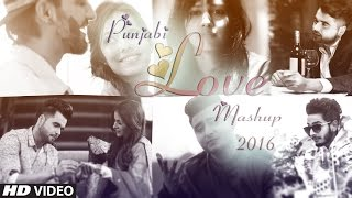 Punjabi Love Mashup 2016 - DJ Danish | Best Punjabi Mashup | Official Latest Video | Parmish Verma