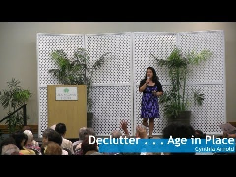 Declutter years of belongings and Age in Place - Aging in Place Workshop 2013