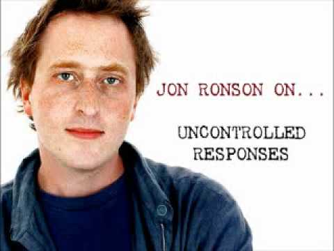 Jon Ronson On... Uncontrolled Reponses