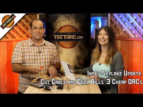 TekThing 12: Intel Skylake Update, Cut Cable & Cell Phone Bills, Cheap DACs, RAM Performance Myth!