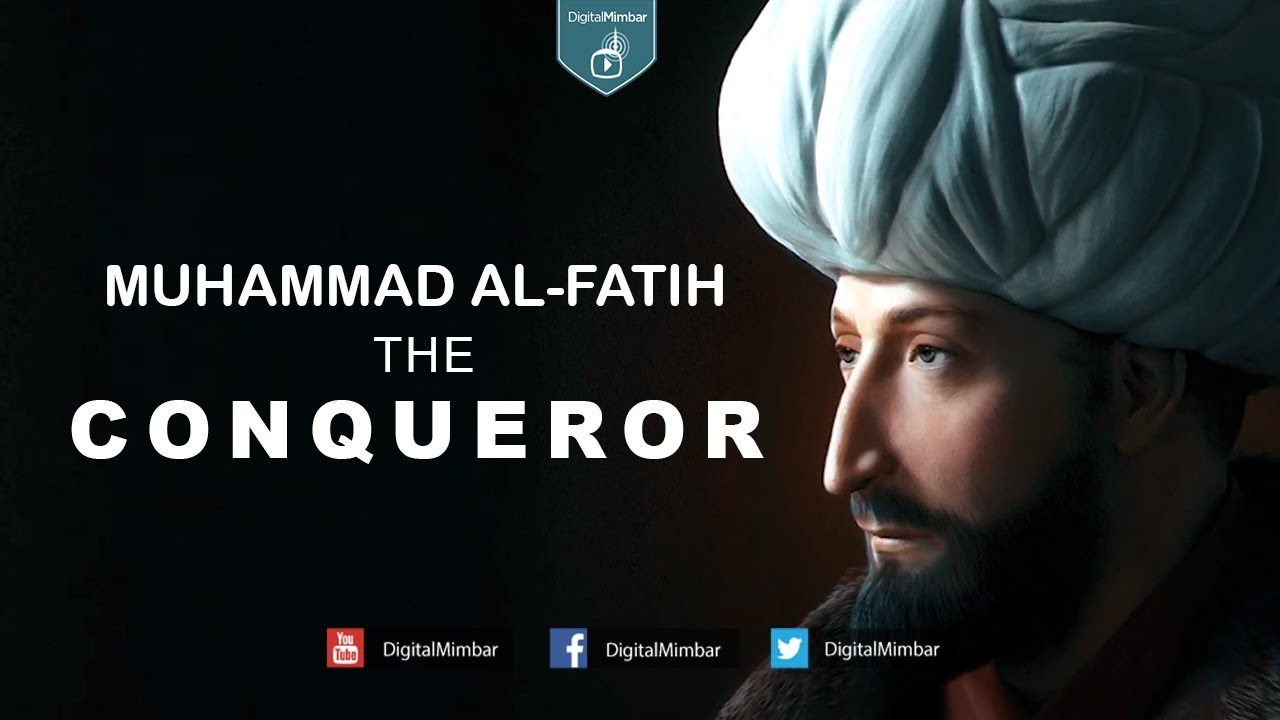 Muhammad Al-Fatih the Conqueror - YouTube