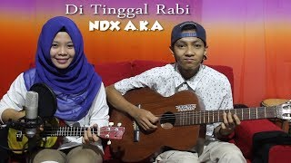 Di Tinggal Rabi (NDX A.K.A) Cover by Ferachocolatos ft. Gilang