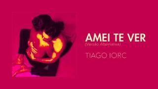 TIAGO IORC - Amei Te Ver (Versão Alternativa)