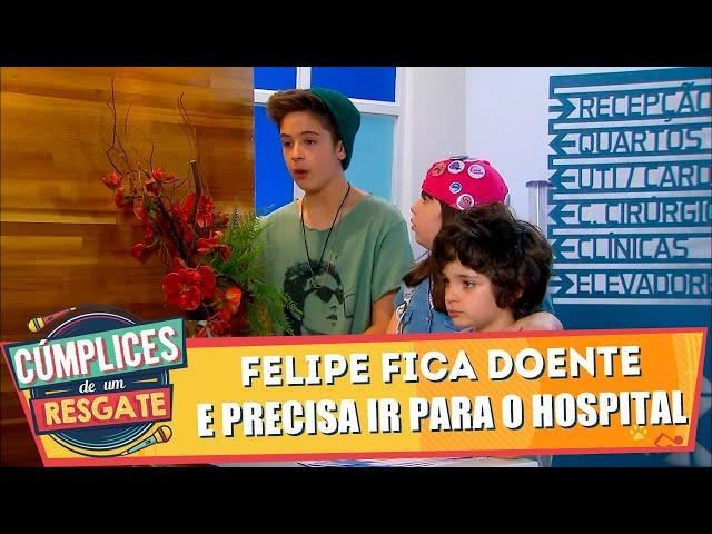 Felipe fica doente e precisa ir para o hospital | Cúmplices de Um Resgate