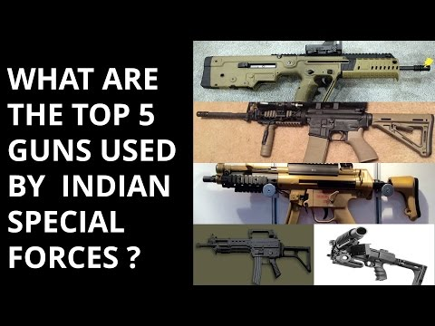 WHAT ARE THE TOP 5 GUNS USED BY  INDIAN SPECIAL FORCES ?