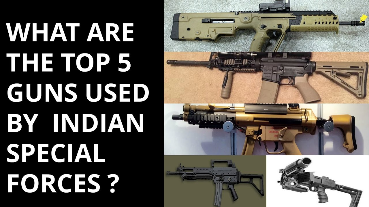 WHAT ARE THE TOP 5 GUNS USED BY INDIAN SPECIAL FORCES ...