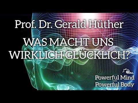 Was macht uns glücklich? - Prof. Dr. Gerald Hüther - Hirnforschung - Public Health