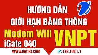 Cách giới hạn lưu lượng băng thông modem wifi igate GW 040 VNPT