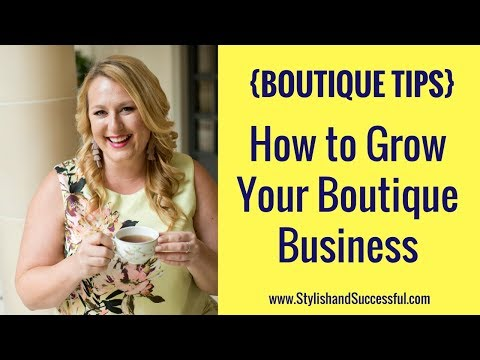 {BOUTIQUE TIPS} How to Grow Your Boutique Business