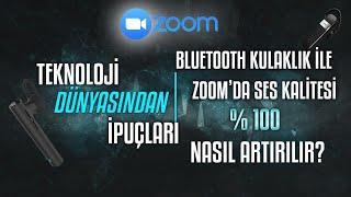 Bluetooth Kulaklık ile Zoom'da Ses Kalitesi %100 Nasıl Artırılır?