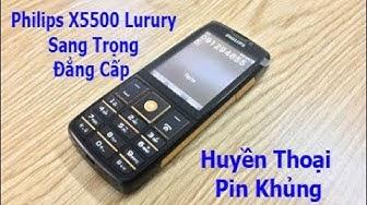 Philips X5500 Gold Luxury,độc,đẹp,huyền thoại pin khủng