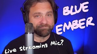 The Blue Ember: Best Streaming Mic?