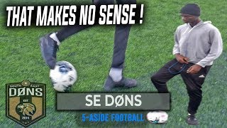 SE DONS 5-A SIDE: THAT MAKES NO SENSE !