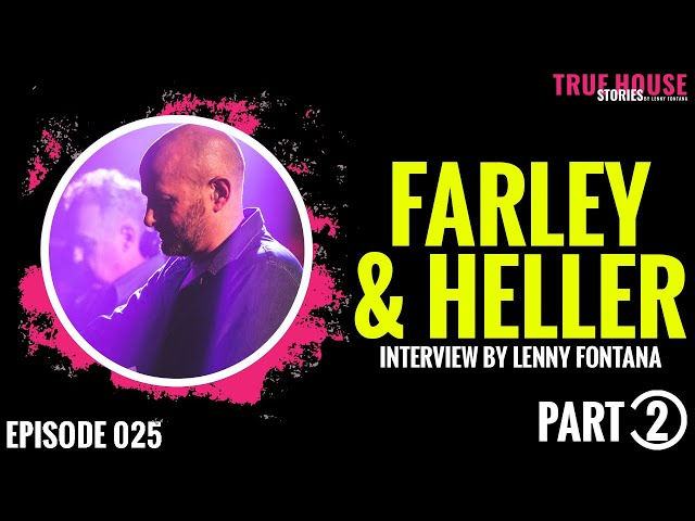 Farley & Heller interviewed by Lenny Fontana for True House Stories # 025 (Part 2)
