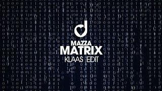 Mazza - Matrix (Klaas Edit)