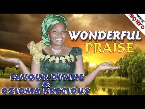Sis. Favour Divine & Ozioma Precious - Wonderful Praise - Nigerian Gospel Music