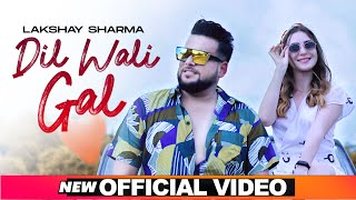 Dil Wali Gal (Official Video) | Lakshay Sharma | Latest Punjabi Songs 2021 | Speed Records
