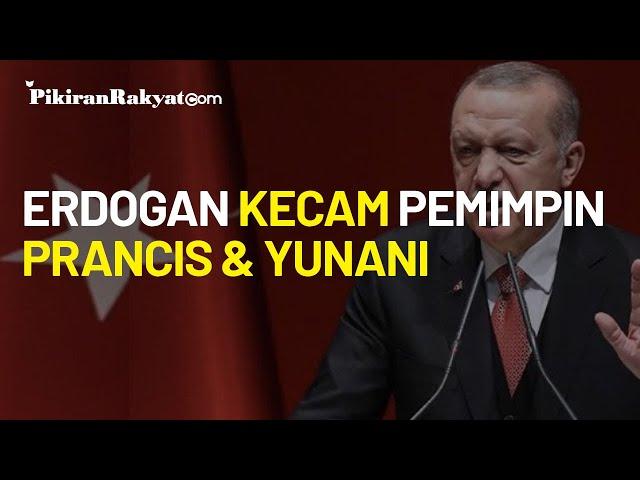Berikan Kecaman untuk Pemimpin Prancis dan Yunani, Presiden Erdogan: Mereka Tamak dan Tak Kompeten