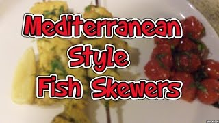 Healthy Mediterranean Style Fish Skewers Recipe