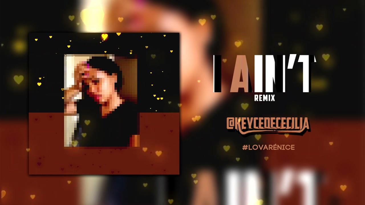 Download Keyce - I AIN'T (remix)