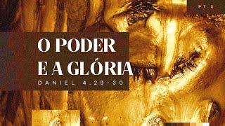 O Poder e a Glória | Daniel 4. 29-30 | Rev. Guilherme Andrade