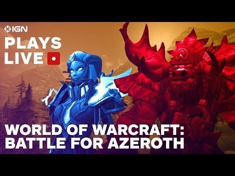 World of Warcraft: Battle for Azeroth Launch Day Gameplay Livestream - IGN Plays Live