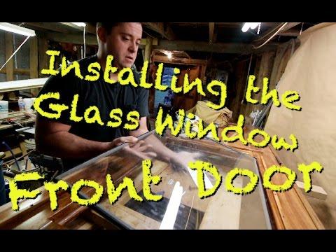 Installing the Glass Window in the Front Door. P17