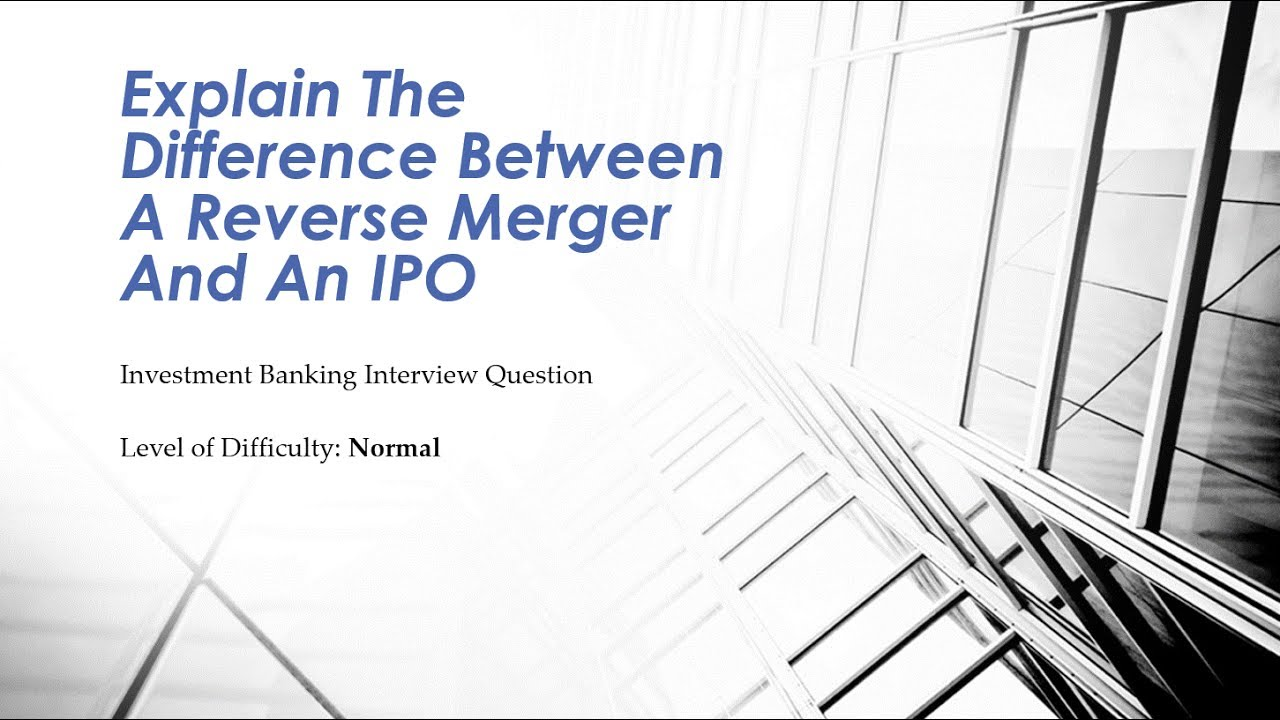 Mock Investment Banking Interview Question – Reverse Takeover vs IPO