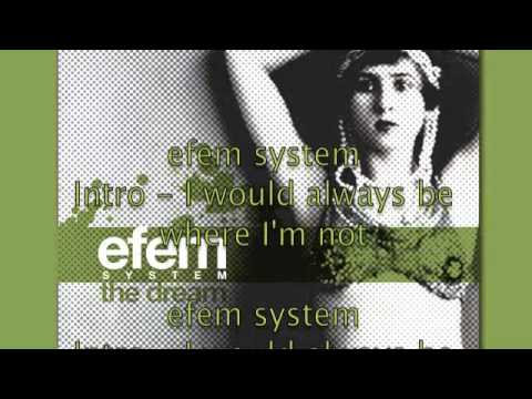 Efem System - INTRO  I would always be where I'm not