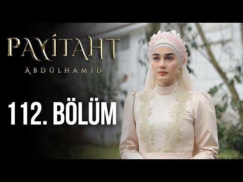 Payitaht Abdülhamid 112. Bölüm