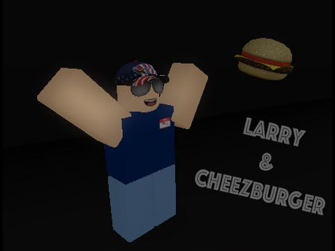 Larry and Cheezburger [Roblox]