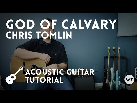 God of Calvary - Chris Tomlin - Tutorial
