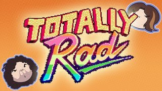 Totally Rad - Game Grumps