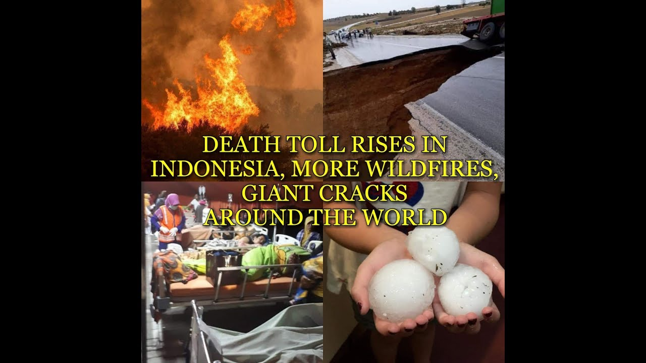 DEATH TOLL RISES IN INDONESIA, MORE WILDFIRES, GIANT CRACKS AROUND THE WORLD