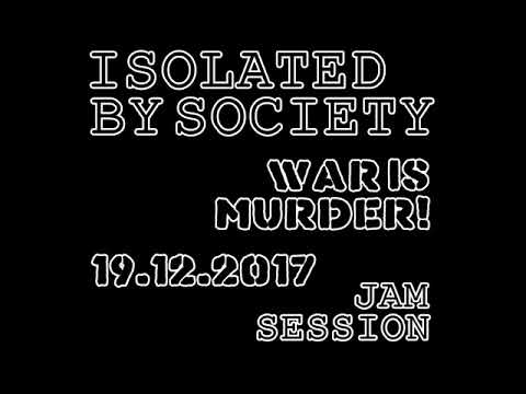 ISOLATED BY SOCIETY - War is Murder! (Jam Session) 19122017