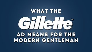 Gillette Ad Reaction - What It Means For The Modern Gentleman