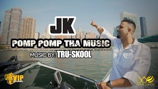 Pomp Pomp Tha Music | JK | Tru Skool | Official | VIP Records | 360 Worldwide