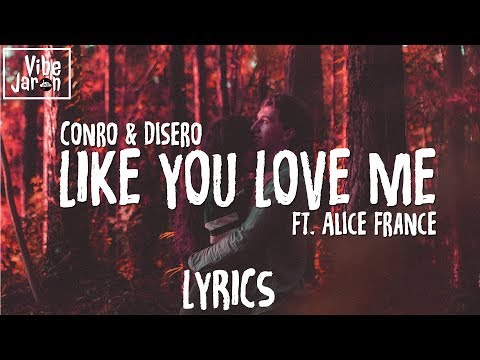 Conro & Disero  Like You Love Me Ft Alice France Lyrics