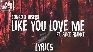 Download Video Conro & Disero - Like You Love Me (Ft. Alice France) Lyrics MP3 3GP MP4