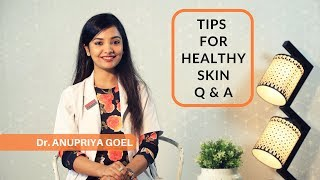 Tips For Healthy Skin- Q & A