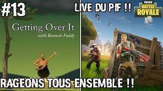 LIVE DU PIF #13 / GETTING OVER IT / FORTNITE / RAGEON TOUS ENSEMBLE !!!