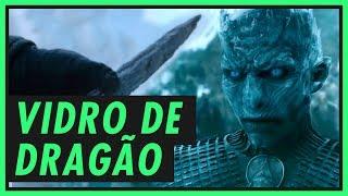 VIDRO DE DRAGÃO, a arma para destruir os White Walkers! | GAME OF THRONES