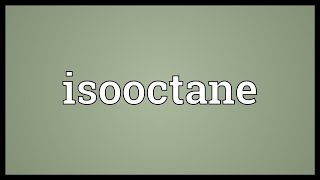 Isooctane Meaning