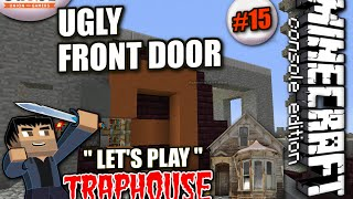 Minecraft PS4 - UGLY FRONT DOOR - The Traphouse #15 - Let