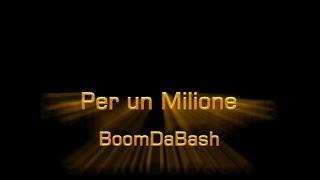 Per un milione - BoomDaBash - testo - lyrics - italiano