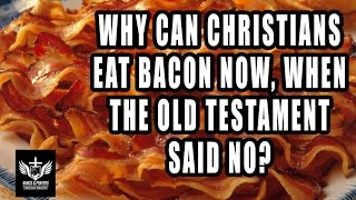 Why Can We Eat Pork Today When Bible Said No